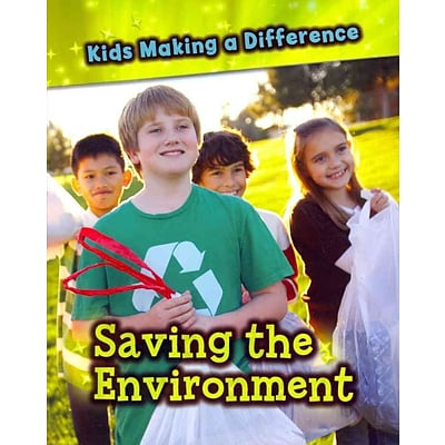 Saving the Environment (Kids Making a Difference)