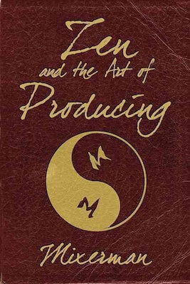 Zen And The Art Of Producing By Mixerman