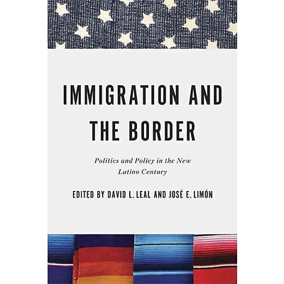 Immigration and the Border: Politics and Policy in the New Latino Century (Latino Perspectives)