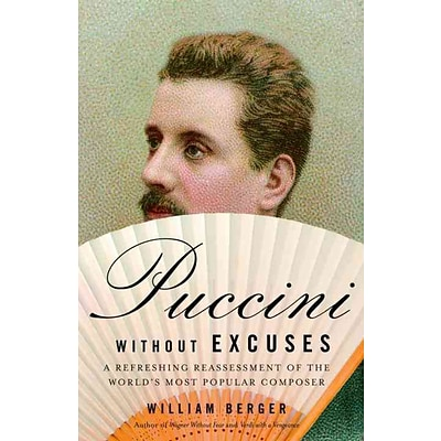 Puccini Without Excuses: A Refreshing Reassessment of the Worlds Most Popular Composer