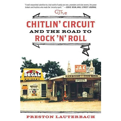 The Chitlin Circuit: And the Road to Rock n Roll