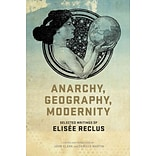 Anarchy, Geography, Modernity: Selected Writings of Elisee Reclus