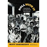 Roll With It: Brass Bands in the Streets of New Orleans by Matt Sakakeeny