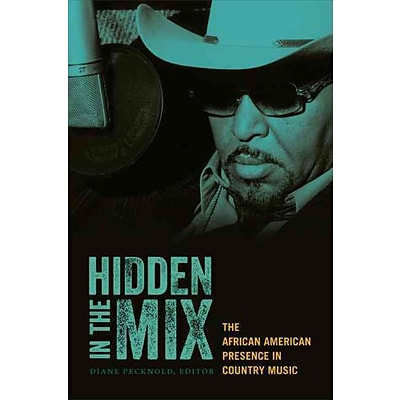 Hidden in the Mix: The African American Presence in Country Music