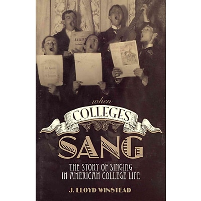 When Colleges Sang: The Story of Singing in American College Life