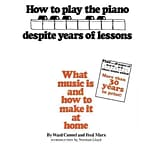 How to Play the Piano Despite Years of Lessons by Ward Cannel and Fred Marx