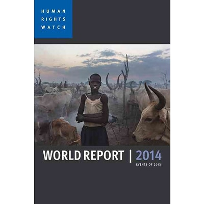 World Report 2014: Events of 2013 (Human Rights Watch World Report)