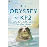 The Odyssey of KP2: An Orphan Seal and a Marine Biologists Fight to Save a Species