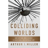 Colliding Worlds by Arthur I. Miller