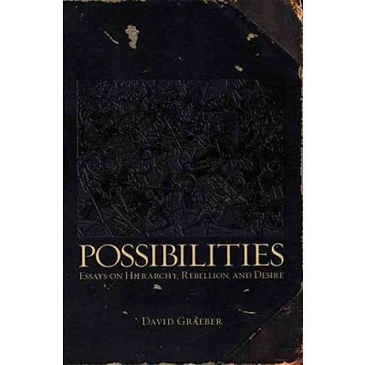 Possibilities: Essays on Hierarchy, Rebellion, and Desire