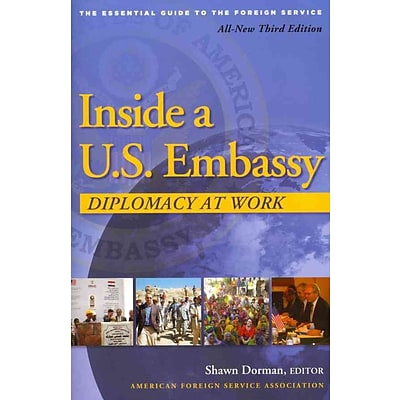 Inside a U.S. Embassy: Diplomacy at Work, The Essential Guide to the Foreign Service