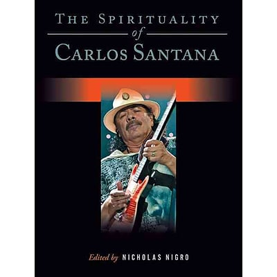The Spirituality of Carlos Santana (Spirituality (Backbeat))