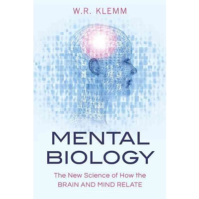 Mental Biology: The New Science of How the Brain and Mind Relate