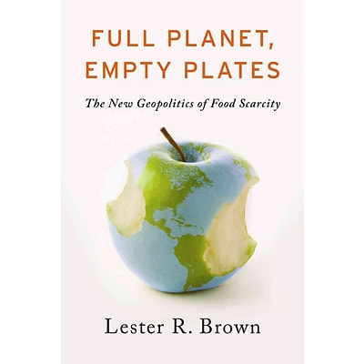 Full Planet, Empty Plates: The New Geopolitics of Food Scarcity (9780393344158)