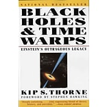 Black Holes and Time Warps: Einsteins Outrageous Legacy by Kip S. Thorne
