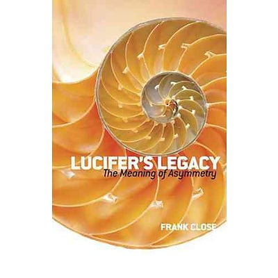 Lucifers Legacy: The Meaning of Asymmetry (Dover Books on Science)
