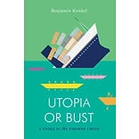 Utopia or Bust by Benjamin Kunkel