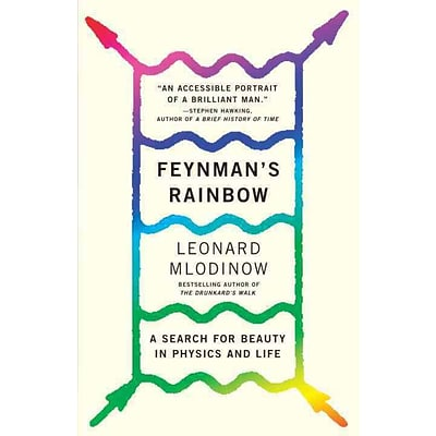 Feynmans Rainbow: A Search for Beauty in Physics and in Life