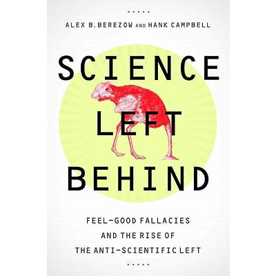 Science Left Behind: Feel-Good Fallacies and the Rise of the Anti-Scientific Left