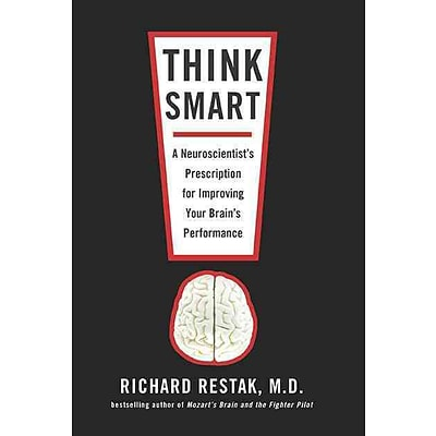 Think Smart: A Neuroscientists Prescription for Improving Your Brains Performance