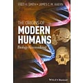 The Origins of Modern Humans! by Fred H. Smith and James C. Ahern