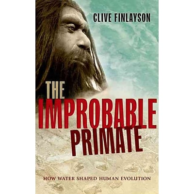 The Improbable Primate: How Water Shaped Human Evolution