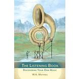 The Listening Book: Discovering Your Own Music by W. A. Mathieu