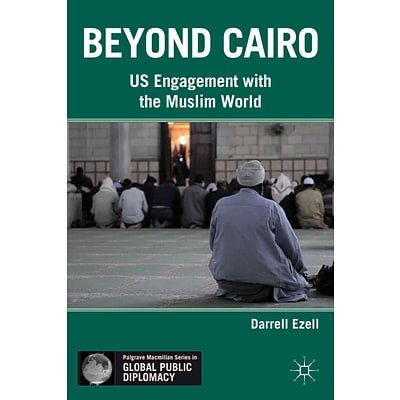 Beyond Cairo: US Engagement with the Muslim World (Global Public Diplomacy)