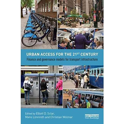 Urban Access for the 21st Century: Finance and Governance Models for Transport Infrastructure