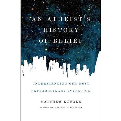PGW® An Atheists History of Belief: Understanding Our Most Extraordinary Invention Hardcover Book