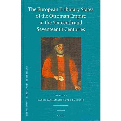 BRILL ACADEMIC PUB The European Tributary States of the Ottoman Empire Book