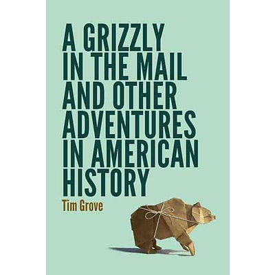 University of Nebraska Press A Grizzly in the Mail and Other Adventures in American History Book