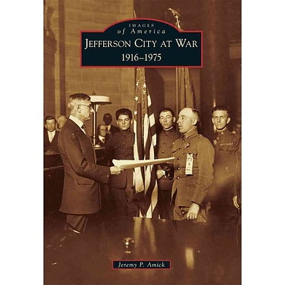 Arcadia Publishing Jefferson City at War: 1916-1975 Book