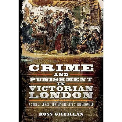 CASEMATE PUB & BOOK DIST LLC Crime and Punishment in Victorian London Hardcover Book