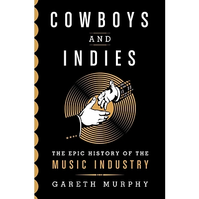 St. Martins Press Cowboys and Indies: The Epic History of the Record Industry Hardcover Book