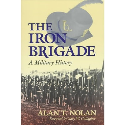Indiana University Press The Iron Brigade: A Military History Paperback Book