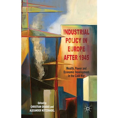 Palgrave Macmillan Industrial Policy in Europe after 1945 Book