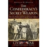 History Press The Confederacys Secret Weapon Book