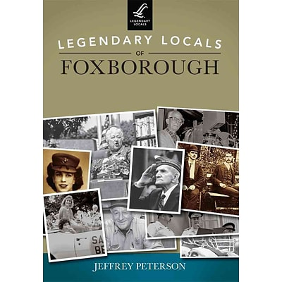 Arcadia Publishing Legendary Locals of Foxborough, Massachusetts Book