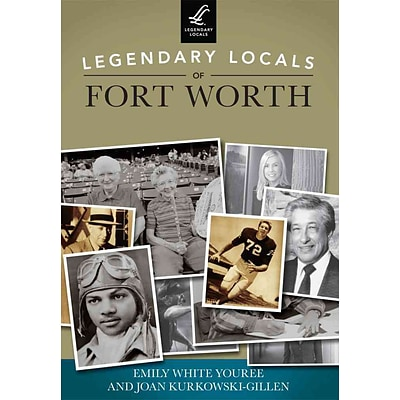 Arcadia Publishing Legendary Locals of Fort Worth Book
