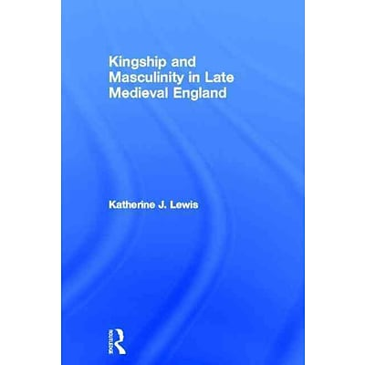 TAYLOR & FRANCIS Kingship and Masculinity in Late Medieval England Hardcover Book