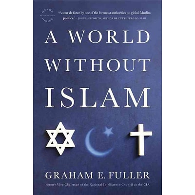 Little Brown & Co A World Without Islam Book