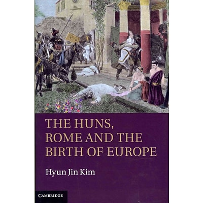 Cambridge University Press The Huns, Rome and the Birth of Europe Hardcover Book