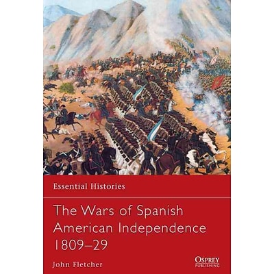 OSPREY PUB CO The Wars of Spanish American Independence 1809-29 Book