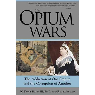 Sourcebooks Opium Wars: The Addiction of One Empire and the Corruption of Another Paperback Book