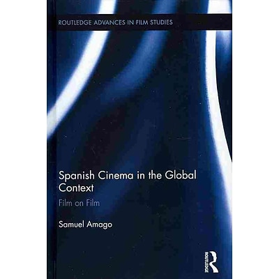 TAYLOR & FRANCIS Spanish Cinema in the Global Context Book