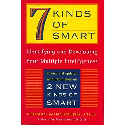 7 Kinds of Smart: Identifying and Developing Your Multiple Intelligences