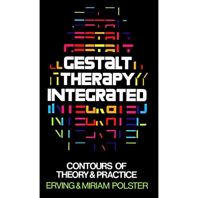 Gestalt Therapy Integrated: Contours of Theory and Practice
