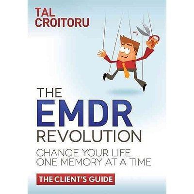 The EMDR Revolution: Change Your Life One Memory at a Time: The Clients Guide