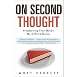 On Second Thought: Outsmarting Your Minds Hard-Wired Habits